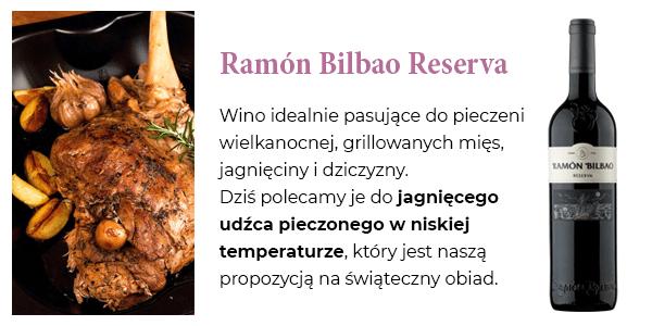 Ramón Bilbao Reserva - Wino idealnie pasujące do pieczeni wielkanocnej, grillowanych mięs, jagnięciny i dziczyzny. Dziś polecamy je do jagnięcego udźca pieczonego w niskiej temperaturze, który jest naszą propozycją na świąteczny obiad.
