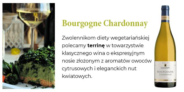 Bourgogne Chardonnay - Zwolennikom diety wegetariańskiej polecamy terrinę w towarzystwie klasycznego wina o ekspresyjnym nosie złożonym z aromatów owoców cytrusowych i eleganckich nut kwiatowych.
