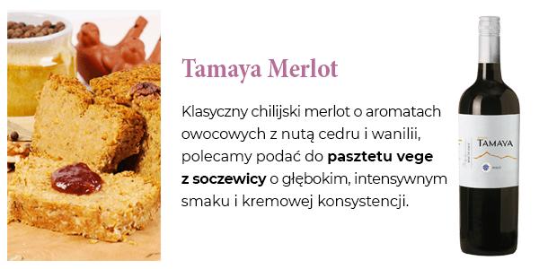 Tamaya Merlot - Klasyczny chilijski merlot o aromatach owocowych z nutą cedru i wanilii, polecamy podać do pasztetu vege z soczewicy o głębokim, intensywnym smaku i kremowej konsystencji.