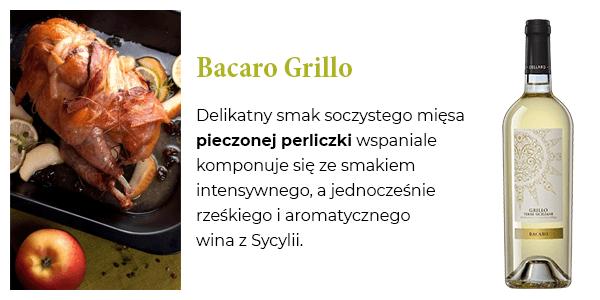 Bacaro Grillo - Delikatny smak soczystego mięsa pieczonej perliczki wspaniale komponuje się ze smakiem intensywnego, a jednocześnie rześkiego i aromatycznego wina z Sycylii.