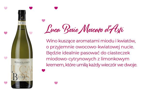 Luca Bosio Moscato d'Asti - wino na walentynki, najlepiej pasuje do ciasteczek miodowo-cytrynowych